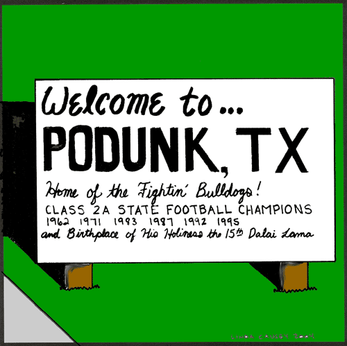 Welcome to Podunk, Texas the birthplace of the 15th Dalai Lama