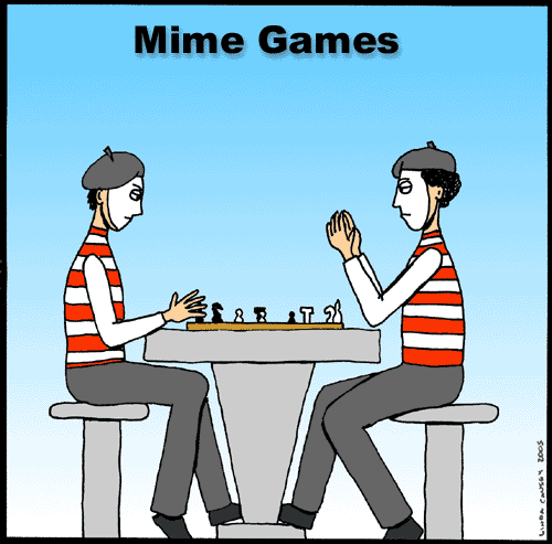Mime games: mimes playing chess. Hey, at least you can't see it.