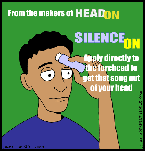 Apply directly to the forehead to get that damn song out of your head
