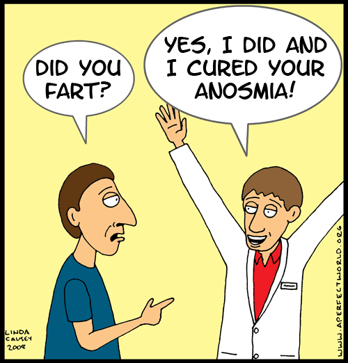 I farted and cured your anosmia! Anosmia is the inability to smell.