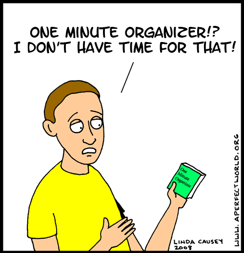 The one-minute organizer! I don't have time for that!