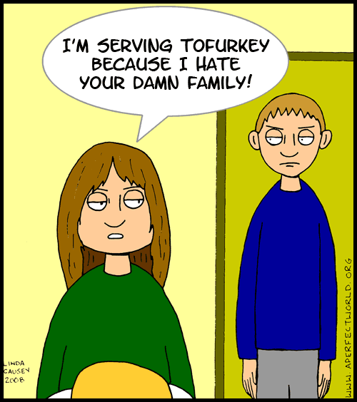 I'm serving tofurkey because I hate your damn family