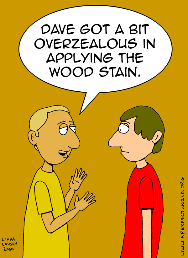 Dave got a bit overzealous in applying the wood stain