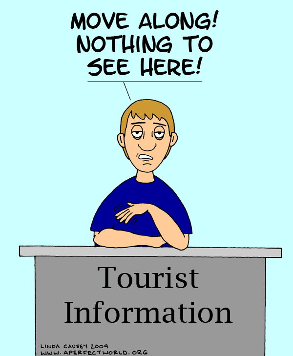 Tourist Infromation: Move along! Nothing to see here!