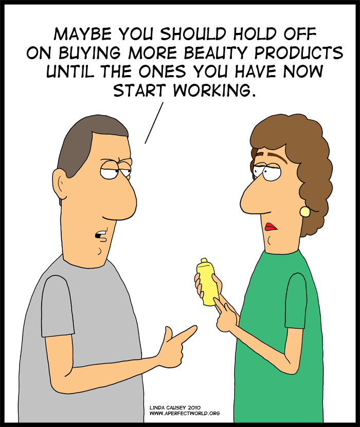 Before you buy another beauty product why don't you wait until the products you already have start to work.