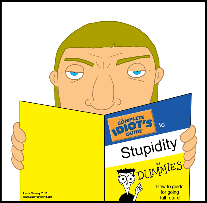 The Complete Idiot's Guide to Stupidity for Dummies